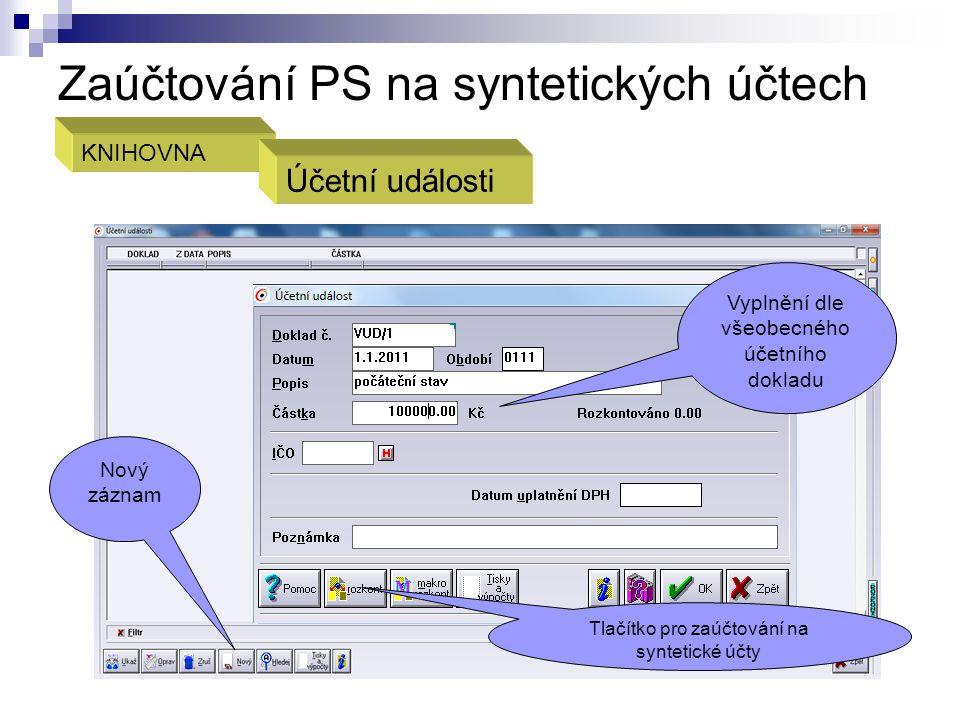 Zaúčtování PS na syntetických účtech KNIHOVNA Účetní události Nový záznam Vyplnění dle všeobecného účetního dokladu Tlačítko pro zaúčtování na synteti