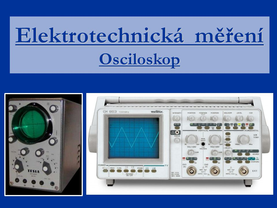 Zásady pro práci s osciloskopem -je nutné znát přibližnou velikost signálu, včetně případných špiček a podle toho zvolit sondu -vstupní maximální napětí osciloskopu je podle typu (30-50)V  pro nízké (síťové) napětí používat vždy sondu 1:100 -na osciloskopu lze snímat pouze napětí -při měření proudu se využije snímací rezistor (nejlépe 1  ) nebo aktivní sonda s převodníkem proud na napětí -zem sondy je spojen s kostrou osciloskopu  a)osciloskop připojit přes oddělovací transformátor b)používat osciloskop s akumulátorem -při použití 2 a více sond v obvodu, musí mít svorky země stejný potenciál, jinak je zkrat přes kostru osciloskopu -při připojení dalších přístrojů k osciloskopu například pro analýzu dat je třeba dbát na elektrické (galvanické) oddělení nebo použít přístroj s akumulátorem