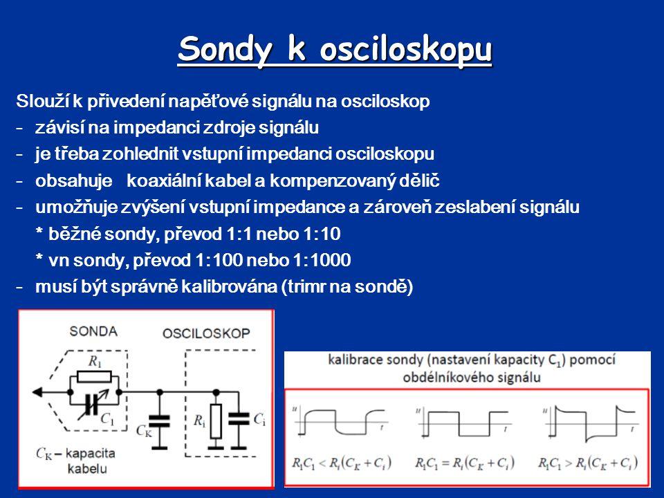 Sondy k osciloskopu Slouží k přivedení napěťové signálu na osciloskop -závisí na impedanci zdroje signálu -je třeba zohlednit vstupní impedanci oscilo
