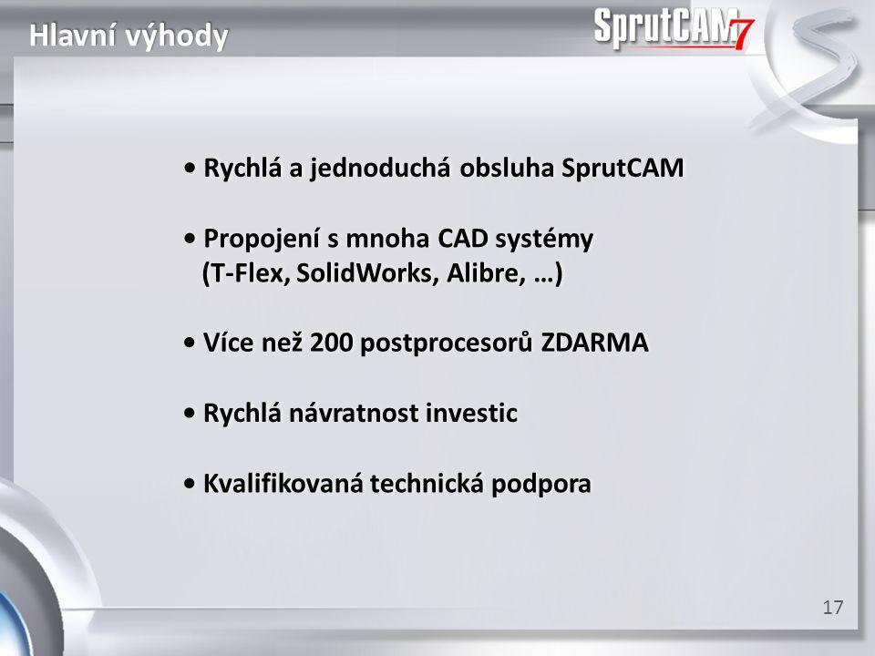 Hlavní výhody 17 • Rychlá návratnost investic• Rychlá návratnost investic • Více než 200 postprocesorů ZDARMA• Více než 200 postprocesorů ZDARMA • Pro