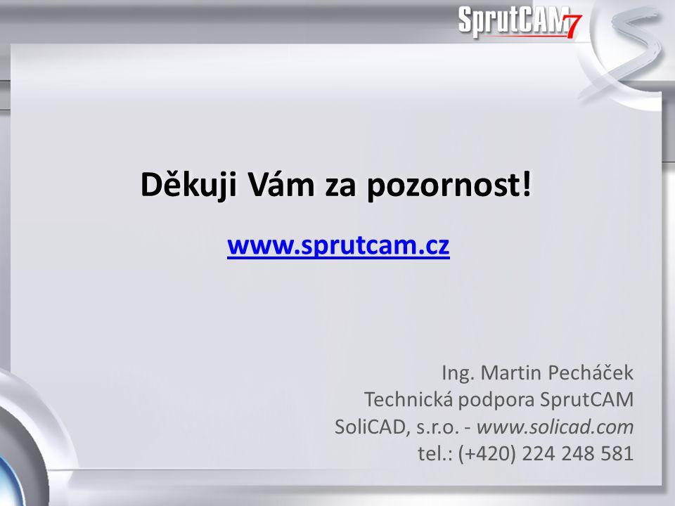 Ing. Martin Pecháček Technická podpora SprutCAM SoliCAD, s.r.o. - www.solicad.com tel.: (+420) 224 248 581 Děkuji Vám za pozornost!Děkuji Vám za pozor