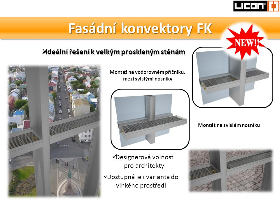 Fasádní konvektory FK  Ideální řešení k velkým proskleným stěnám Montáž na vodorovném příčníku, mezi svislými nosníky Montáž na svislém nosníku  Des