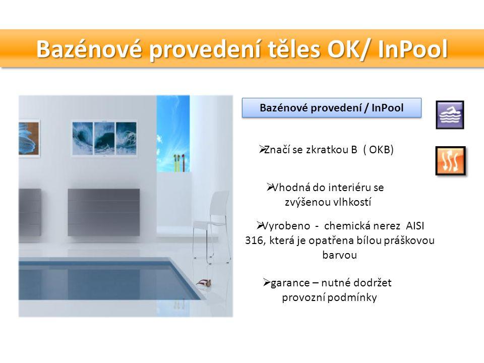 Bazénové provedení těles OK/ InPool Bazénové provedení / InPool  garance – nutné dodržet provozní podmínky  Značí se zkratkou B ( OKB)  Vhodná do i