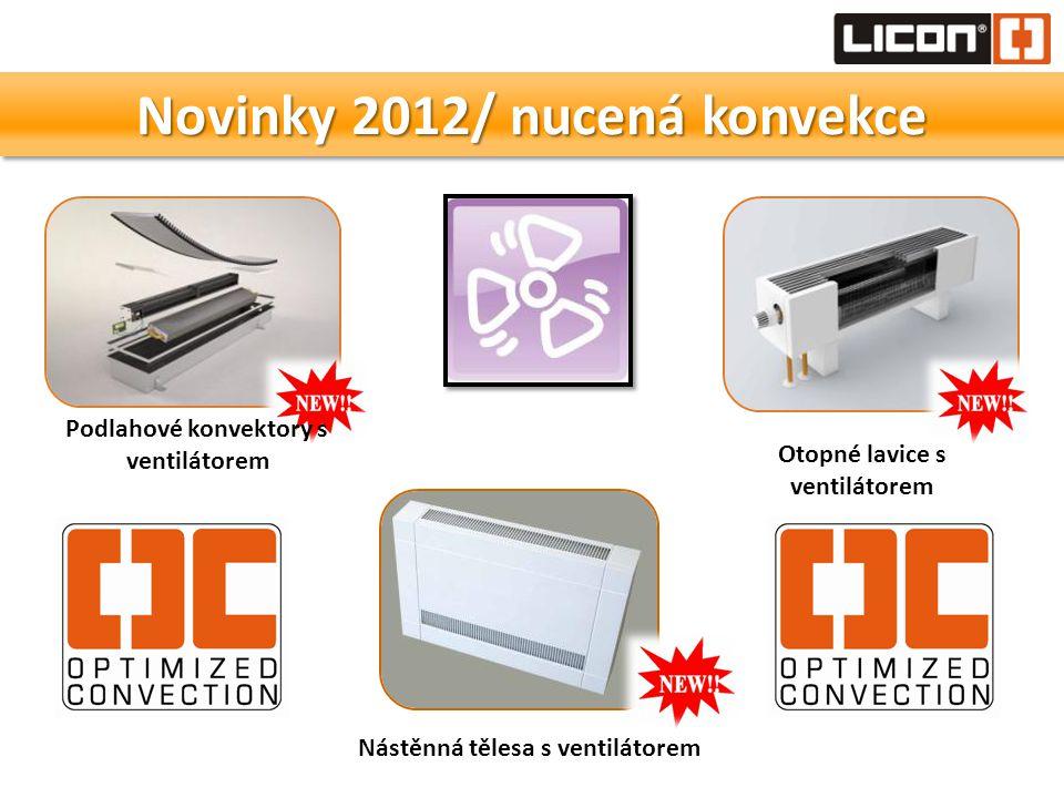 Novinky 2012/ nucená konvekce Nástěnná tělesa s ventilátorem Otopné lavice s ventilátorem Podlahové konvektory s ventilátorem