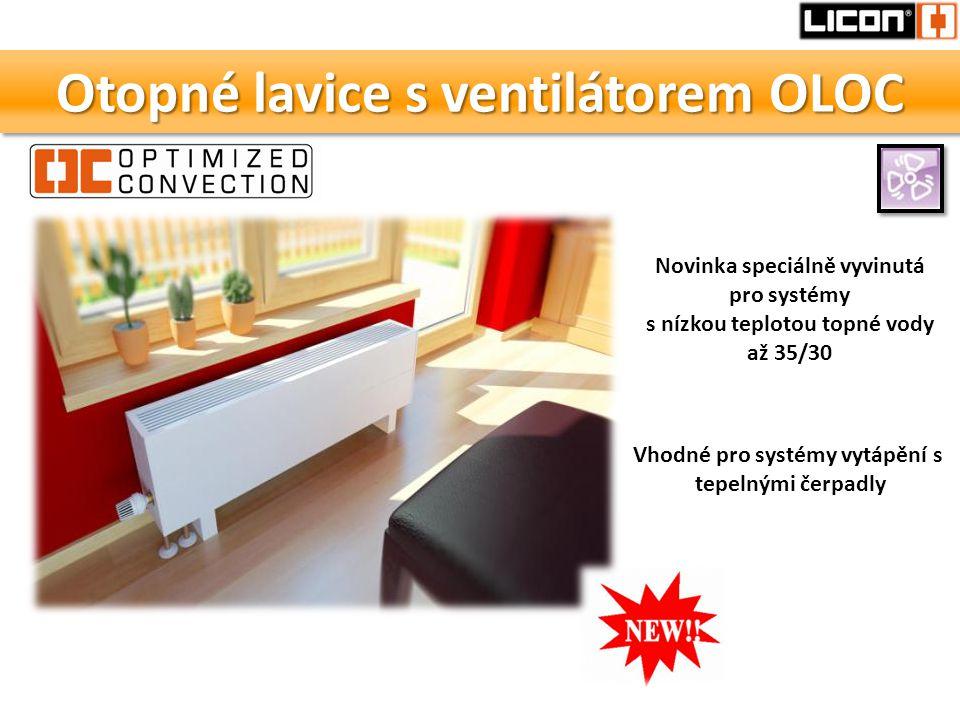 Otopné lavice s ventilátorem OLOC Novinka speciálně vyvinutá pro systémy s nízkou teplotou topné vody až 35/30 Vhodné pro systémy vytápění s tepelnými