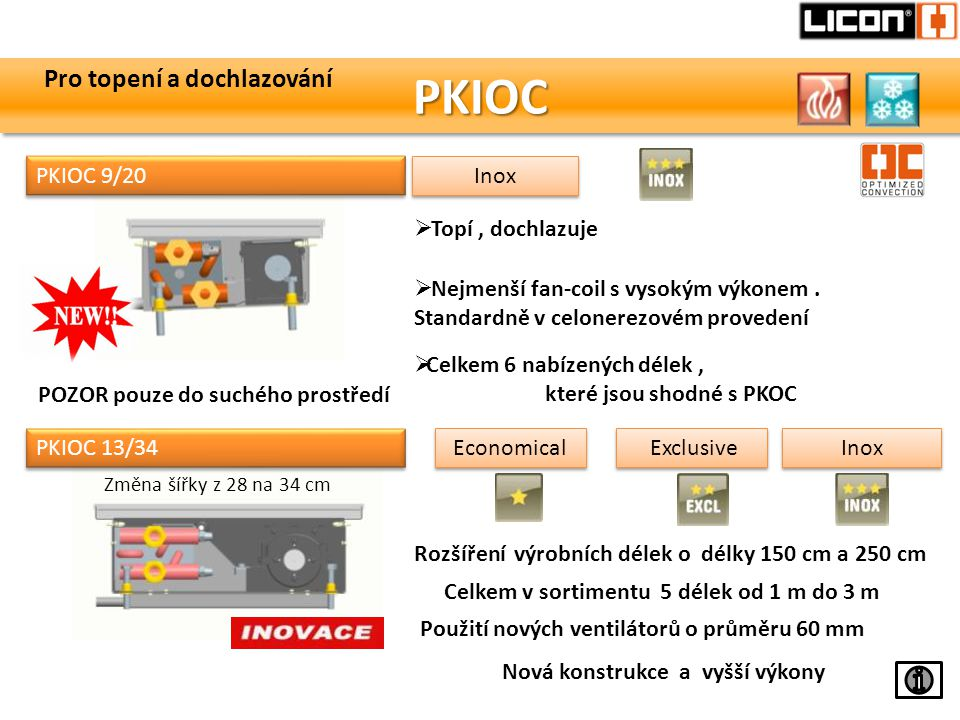 PKIOCPKIOC  Topí, dochlazuje PKIOC 9/20 Inox PKIOC 13/34 Economical Exclusive Inox  Nejmenší fan-coil s vysokým výkonem. Standardně v celonerezovém
