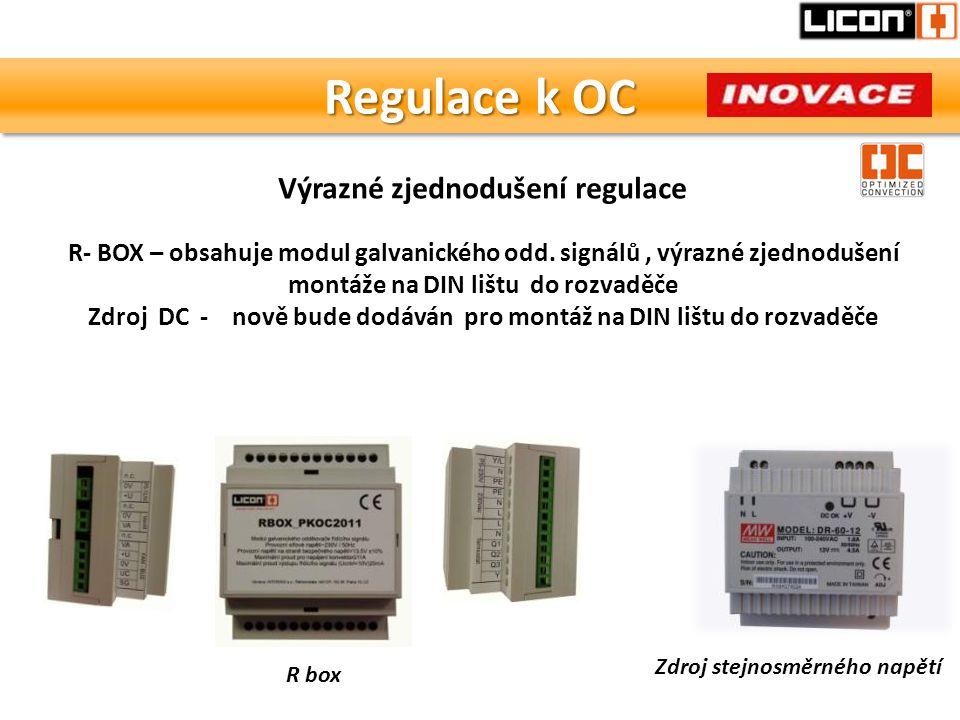 Regulace k OC R- BOX – obsahuje modul galvanického odd. signálů, výrazné zjednodušení montáže na DIN lištu do rozvaděče Zdroj DC - nově bude dodáván p