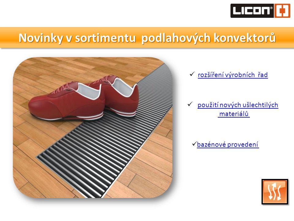 Novinky v sortimentu podlahových konvektorů  rozšíření výrobních řadrozšíření výrobních řad  použití nových ušlechtilýchpoužití nových ušlechtilých
