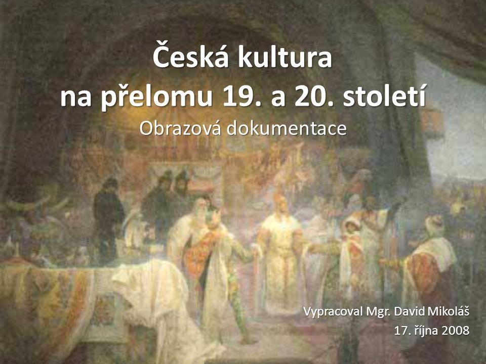 Česká kultura na přelomu 19.a 20. století Obrazová dokumentace Vypracoval Mgr.