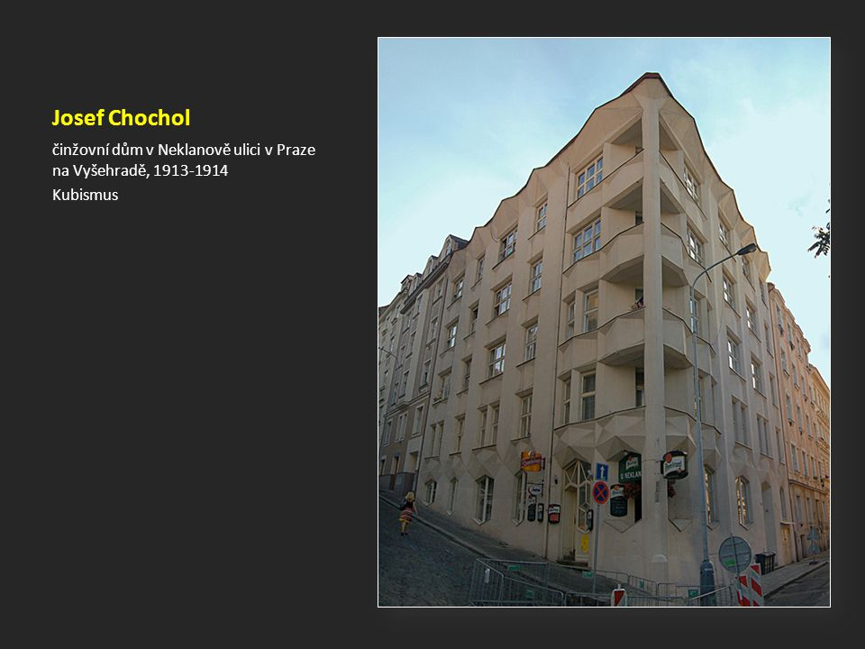 Josef Chochol činžovní dům v Neklanově ulici v Praze na Vyšehradě, 1913-1914 Kubismus