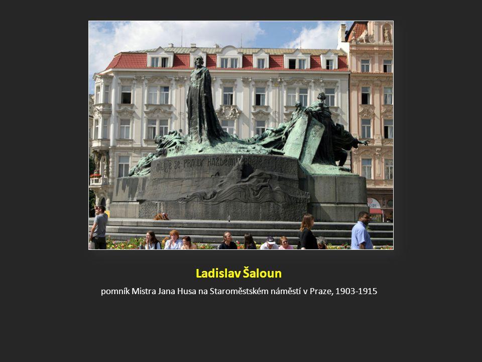 Ladislav Šaloun pomník Mistra Jana Husa na Staroměstském náměstí v Praze, 1903-1915