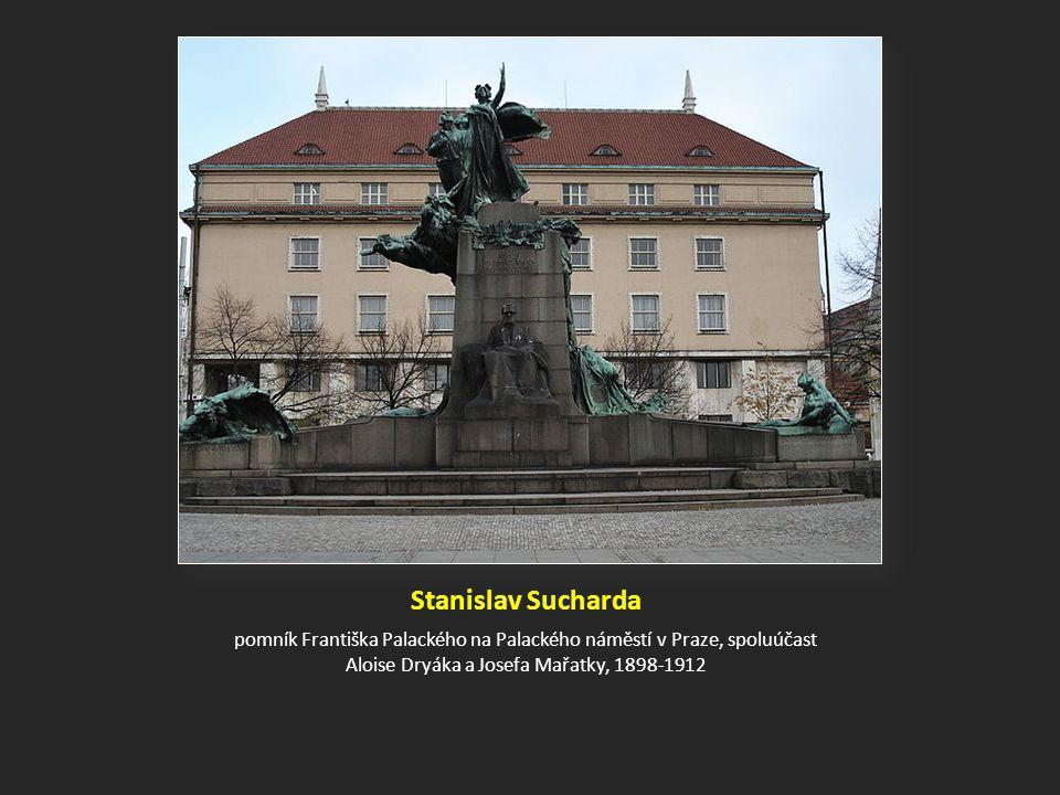 Stanislav Sucharda pomník Františka Palackého na Palackého náměstí v Praze, spoluúčast Aloise Dryáka a Josefa Mařatky, 1898-1912