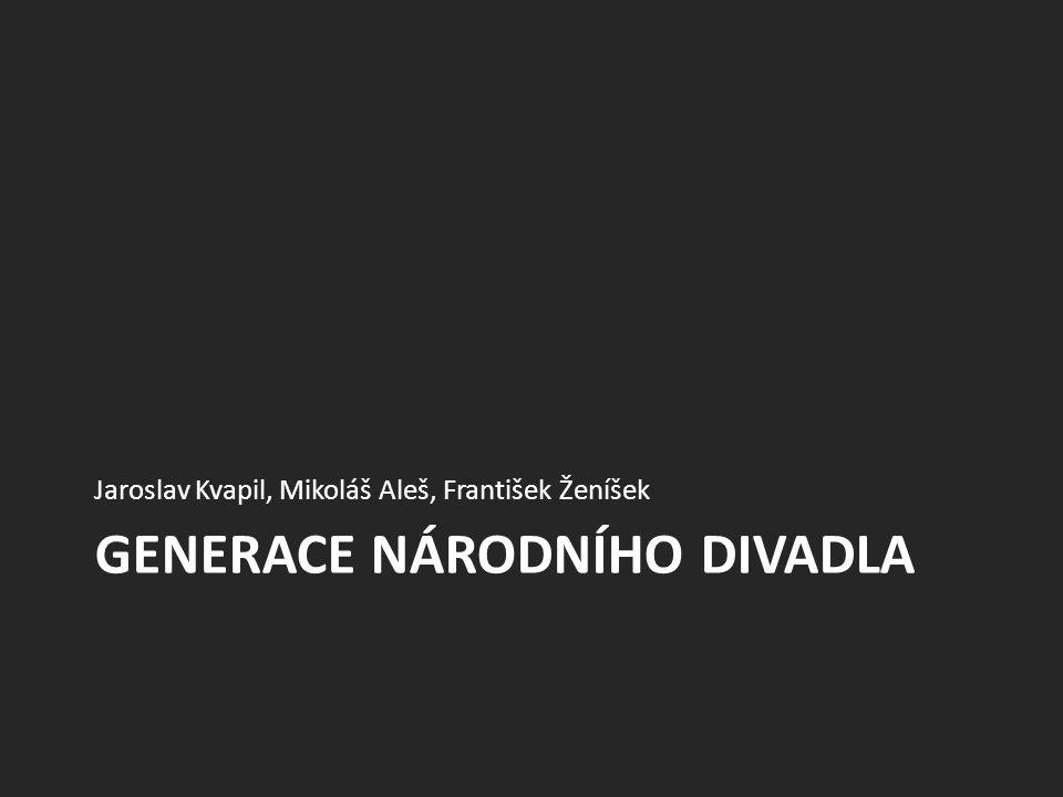 GENERACE NÁRODNÍHO DIVADLA Jaroslav Kvapil, Mikoláš Aleš, František Ženíšek