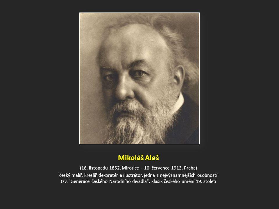 Mikoláš Aleš (18.listopadu 1852, Mirotice – 10.