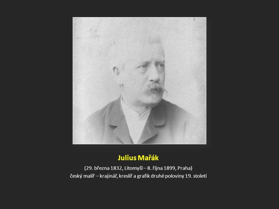 Julius Mařák (29.března 1832, Litomyšl – 8.