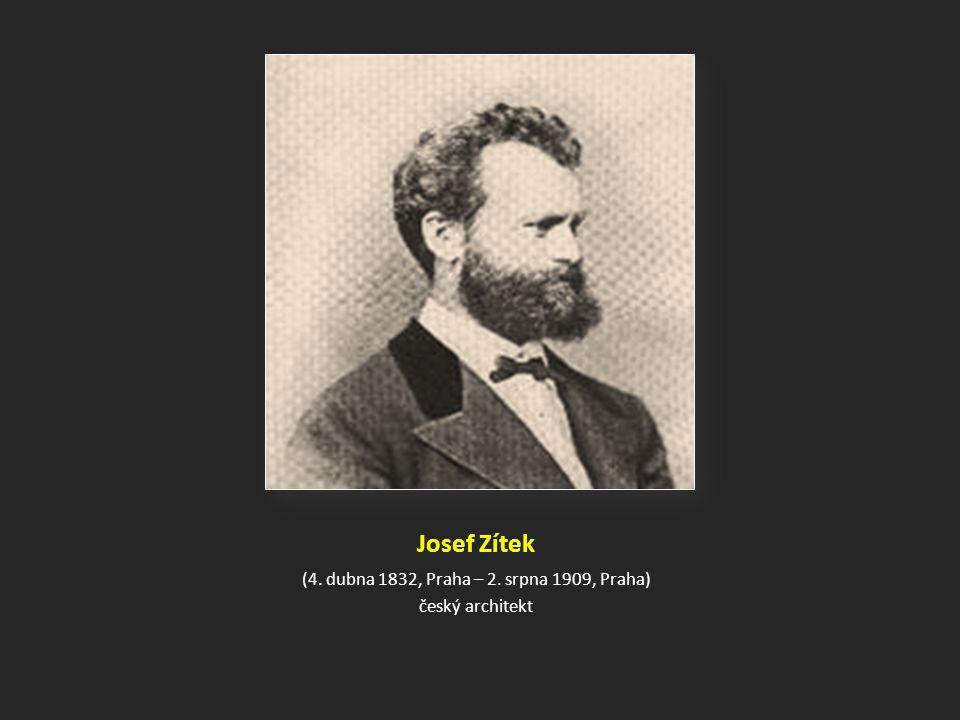 Josef Zítek (4. dubna 1832, Praha – 2. srpna 1909, Praha) český architekt