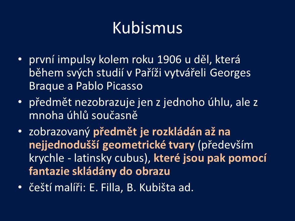 Kubismus • první impulsy kolem roku 1906 u děl, která během svých studií v Paříži vytvářeli Georges Braque a Pablo Picasso • předmět nezobrazuje jen z jednoho úhlu, ale z mnoha úhlů současně • zobrazovaný předmět je rozkládán až na nejjednodušší geometrické tvary (především krychle - latinsky cubus), které jsou pak pomocí fantazie skládány do obrazu • čeští malíři: E.