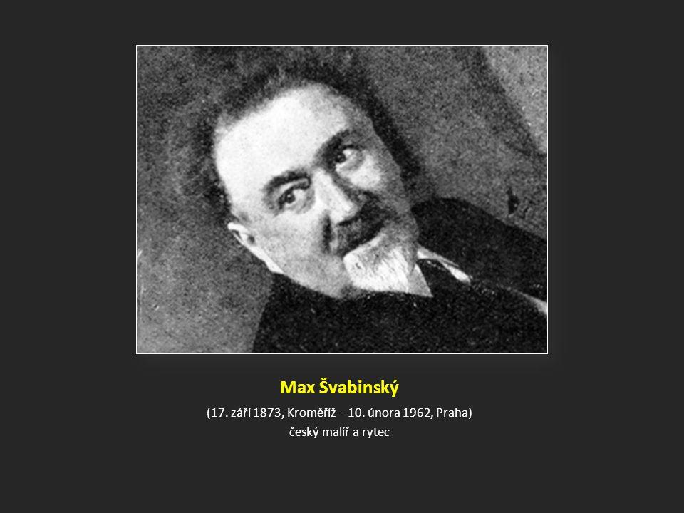Max Švabinský (17. září 1873, Kroměříž – 10. února 1962, Praha) český malíř a rytec