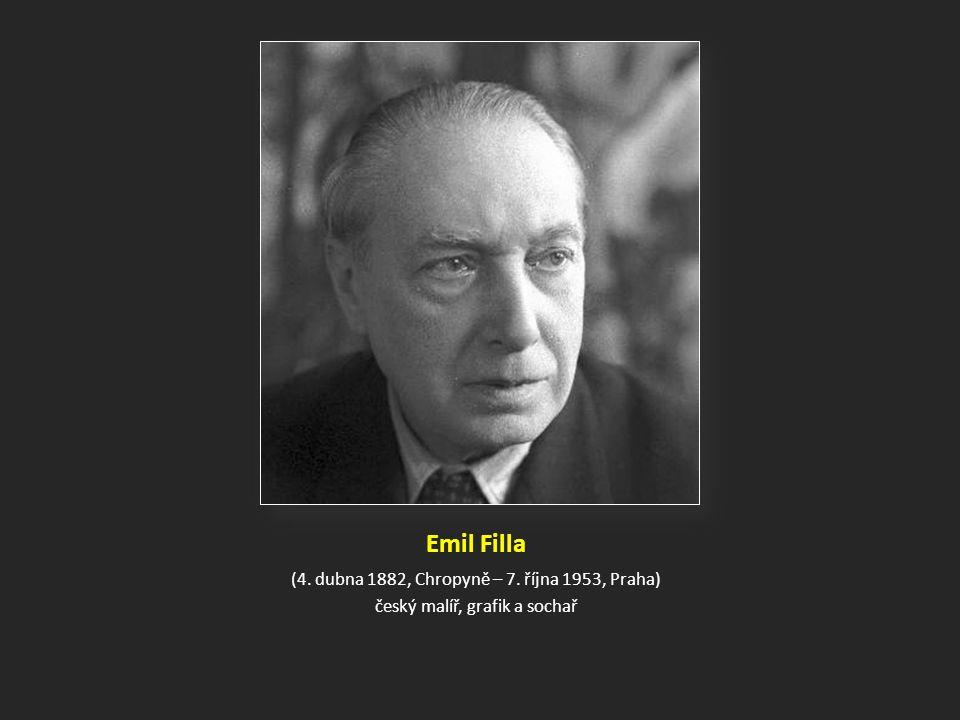 Emil Filla (4. dubna 1882, Chropyně – 7. října 1953, Praha) český malíř, grafik a sochař