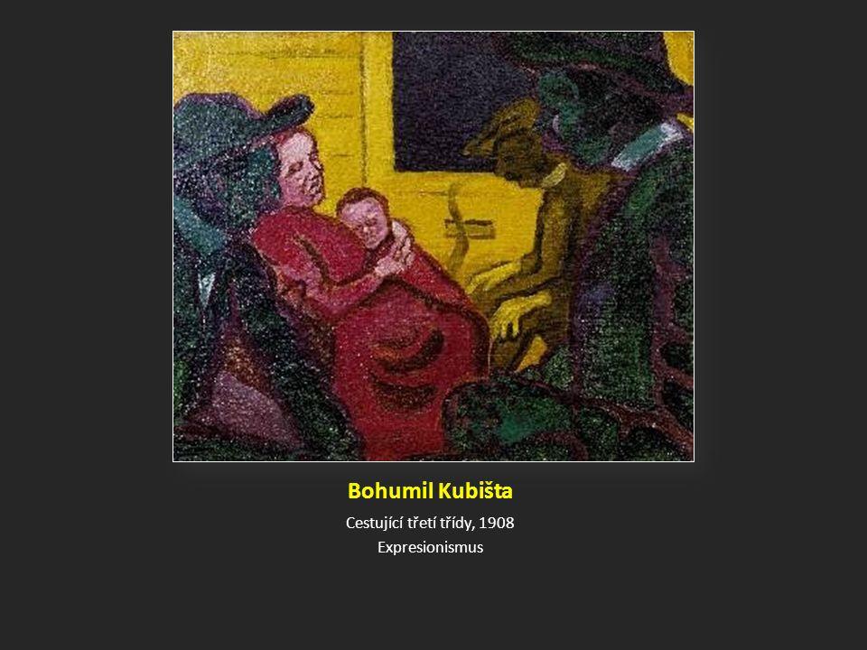 Bohumil Kubišta Cestující třetí třídy, 1908 Expresionismus
