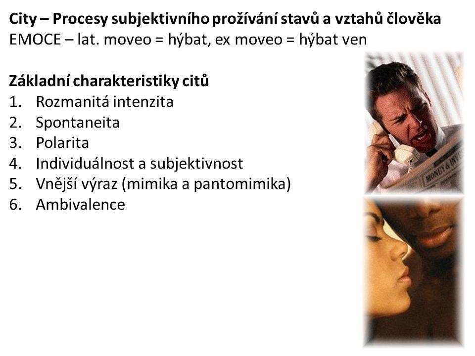 City – Procesy subjektivního prožívání stavů a vztahů člověka EMOCE – lat. moveo = hýbat, ex moveo = hýbat ven Základní charakteristiky citů 1.Rozmani