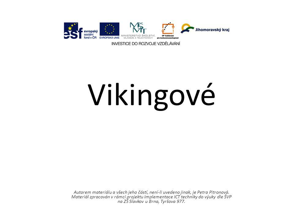 Vikingové Autorem materiálu a všech jeho částí, není-li uvedeno jinak, je Petra Pitronová. Materiál zpracován v rámci projektu Implementace ICT techni