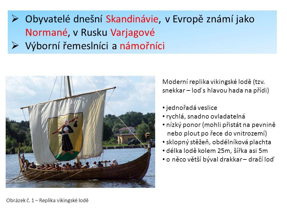  Obyvatelé dnešní Skandinávie, v Evropě známí jako Normané, v Rusku Varjagové  Výborní řemeslníci a námořníci Moderní replika vikingské lodě (tzv. s