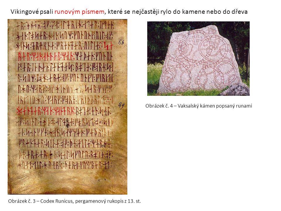 Obrázek č. 3 – Codex Runicus, pergamenový rukopis z 13. st. Vikingové psali runovým písmem, které se nejčastěji rylo do kamene nebo do dřeva Obrázek č