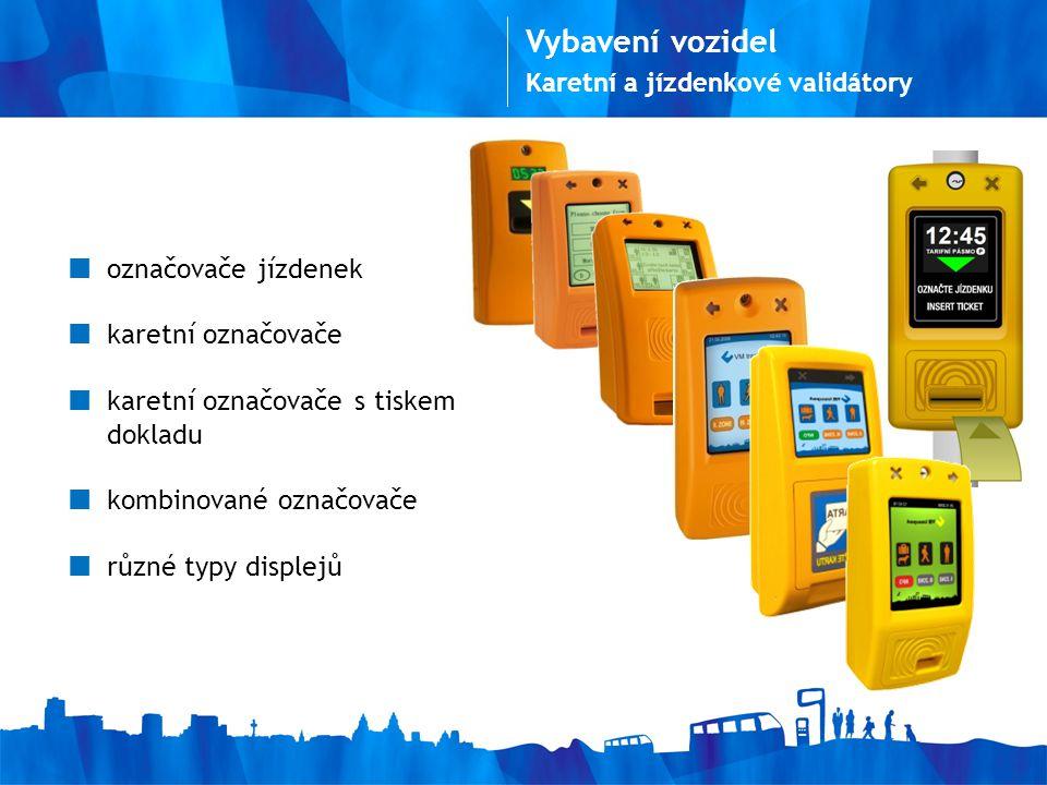 Vybavení vozidel Karetní a jízdenkové validátory označovače jízdenek karetní označovače karetní označovače s tiskem dokladu kombinované označovače různé typy displejů