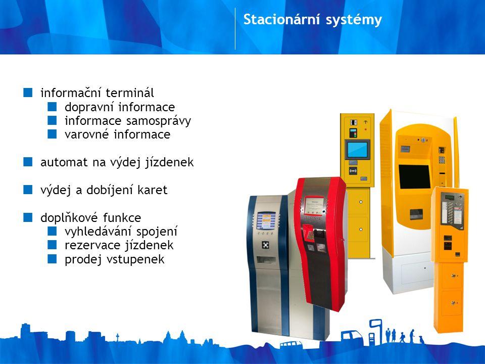 informační terminál dopravní informace informace samosprávy varovné informace automat na výdej jízdenek výdej a dobíjení karet doplňkové funkce vyhledávání spojení rezervace jízdenek prodej vstupenek Stacionární systémy