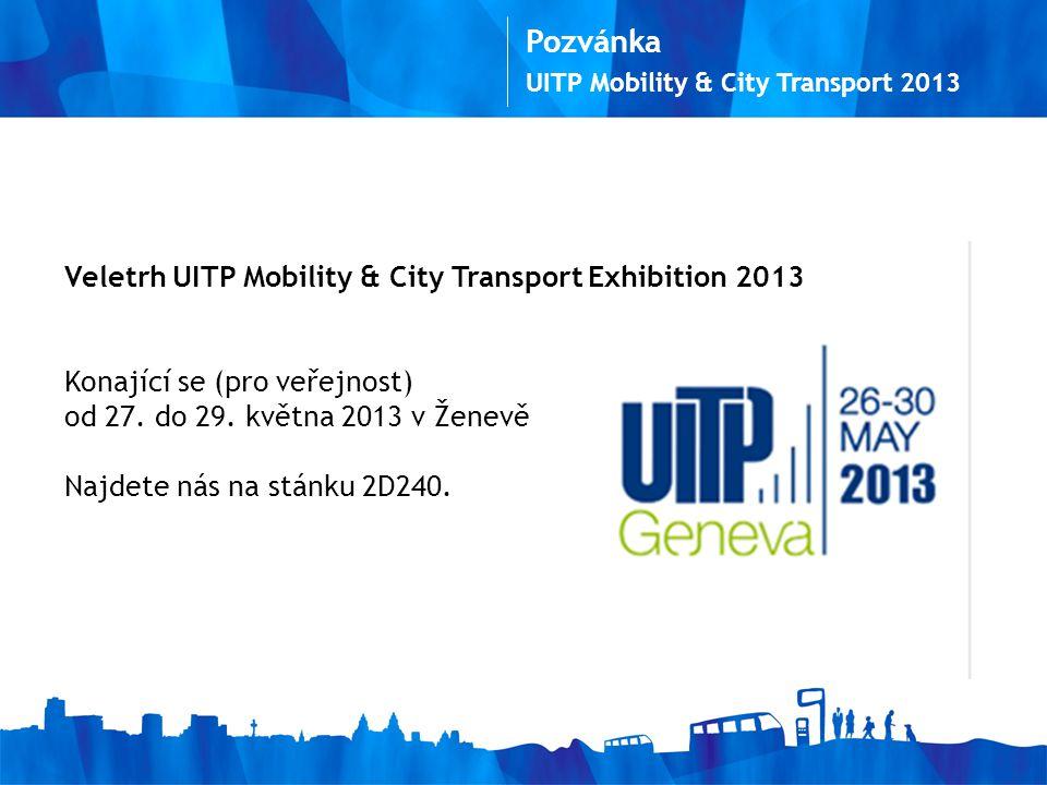 Pozvánka UITP Mobility & City Transport 2013 Veletrh UITP Mobility & City Transport Exhibition 2013 Konající se (pro veřejnost) od 27.