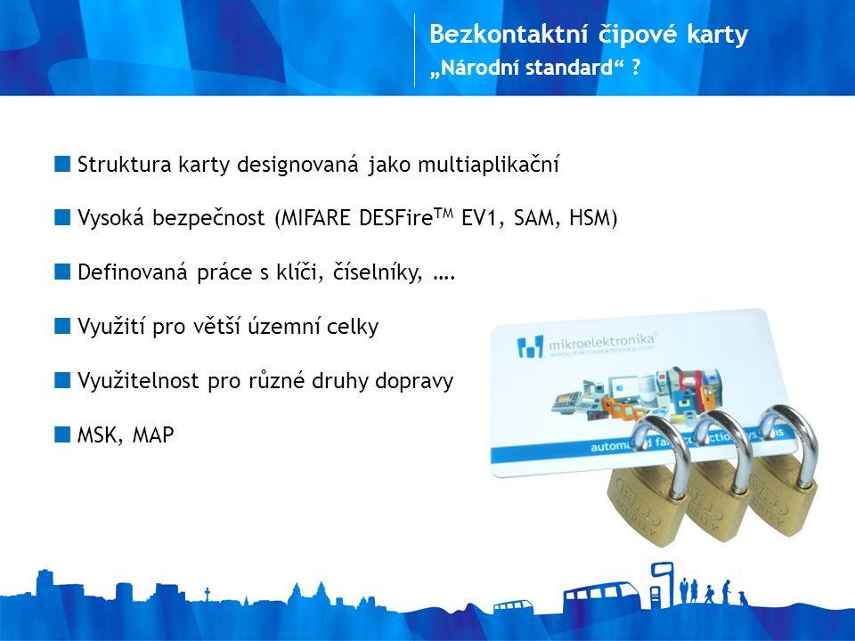 Struktura karty designovaná jako multiaplikační Vysoká bezpečnost (MIFARE DESFire TM EV1, SAM, HSM) Definovaná práce s klíči, číselníky, ….
