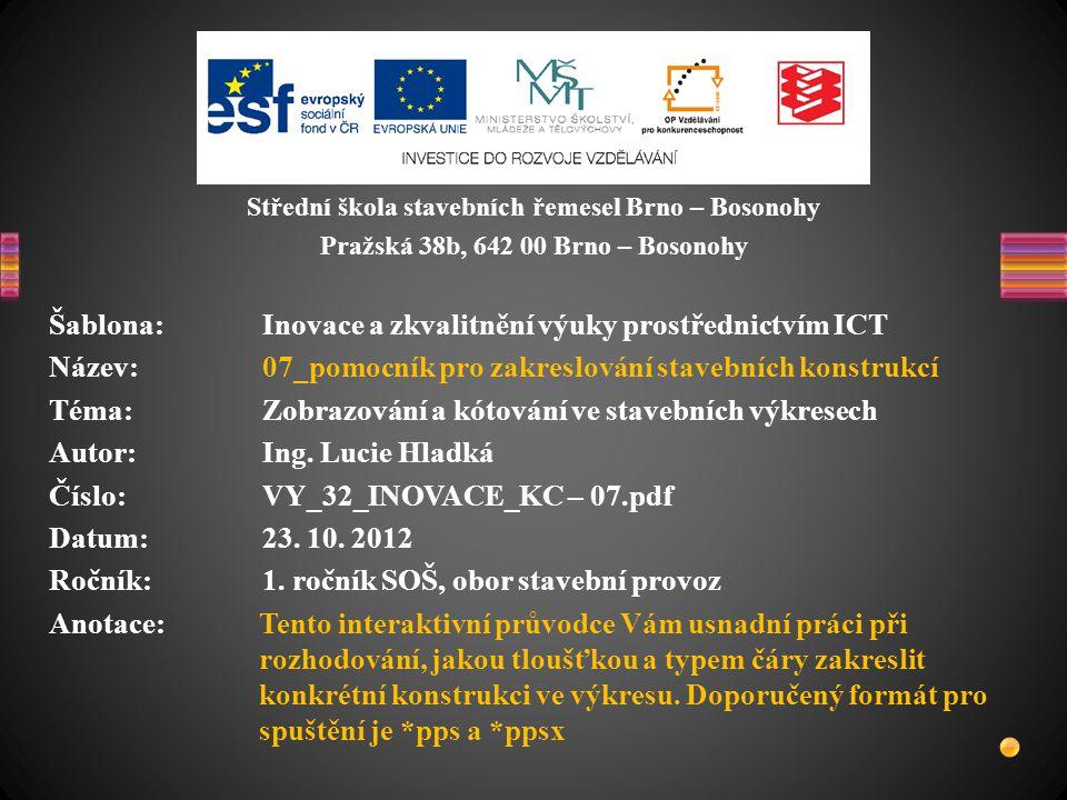 Střední škola stavebních řemesel Brno – Bosonohy Pražská 38b, 642 00 Brno – Bosonohy Šablona: Inovace a zkvalitnění výuky prostřednictvím ICT Název: 0