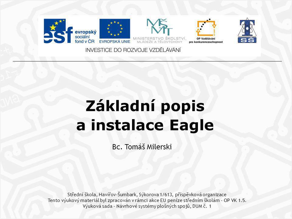 Všechny prezentace vytvořené (inovované) v tomto projektu si kladou za cíl seznámit se se základními pracemi v návrhovém systému Eagle a jeho moduly.