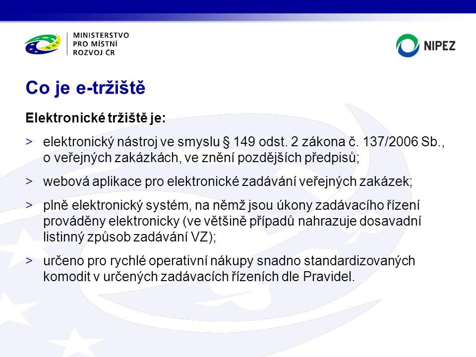 Elektronické tržiště je: >elektronický nástroj ve smyslu § 149 odst. 2 zákona č. 137/2006 Sb., o veřejných zakázkách, ve znění pozdějších předpisů; >w