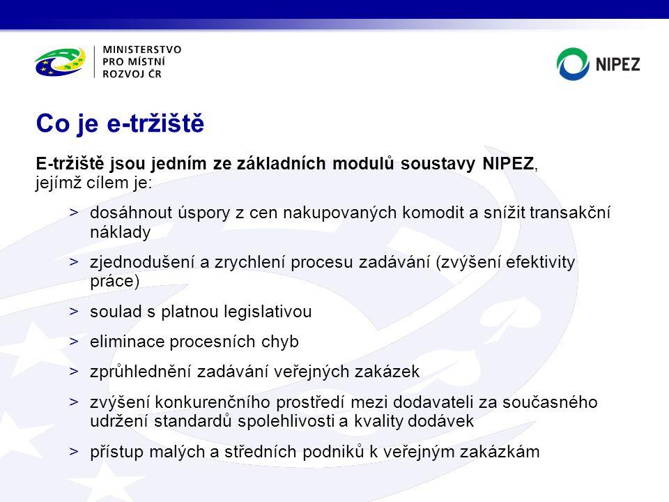 E-tržiště jsou jedním ze základních modulů soustavy NIPEZ, jejímž cílem je: >dosáhnout úspory z cen nakupovaných komodit a snížit transakční náklady >