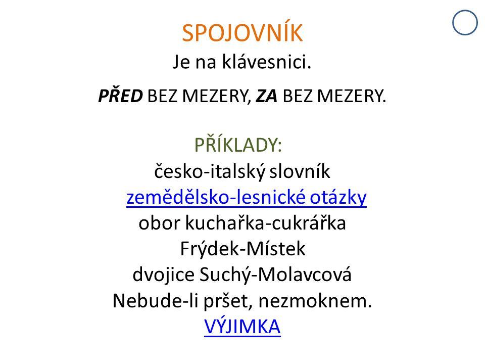 SPOJOVNÍK Je na klávesnici. PŘED BEZ MEZERY, ZA BEZ MEZERY. PŘÍKLADY: česko-italský slovník zemědělsko-lesnické otázky obor kuchařka-cukrářka Frýdek-M