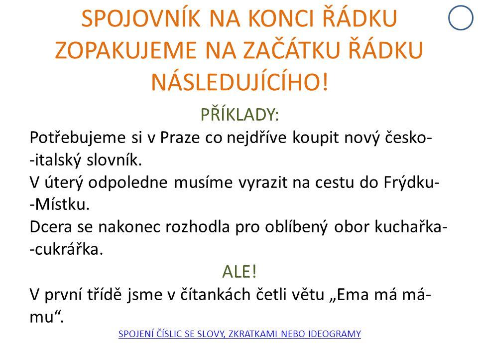 SPOJOVNÍK NA KONCI ŘÁDKU ZOPAKUJEME NA ZAČÁTKU ŘÁDKU NÁSLEDUJÍCÍHO! PŘÍKLADY: Potřebujeme si v Praze co nejdříve koupit nový česko- -italský slovník.