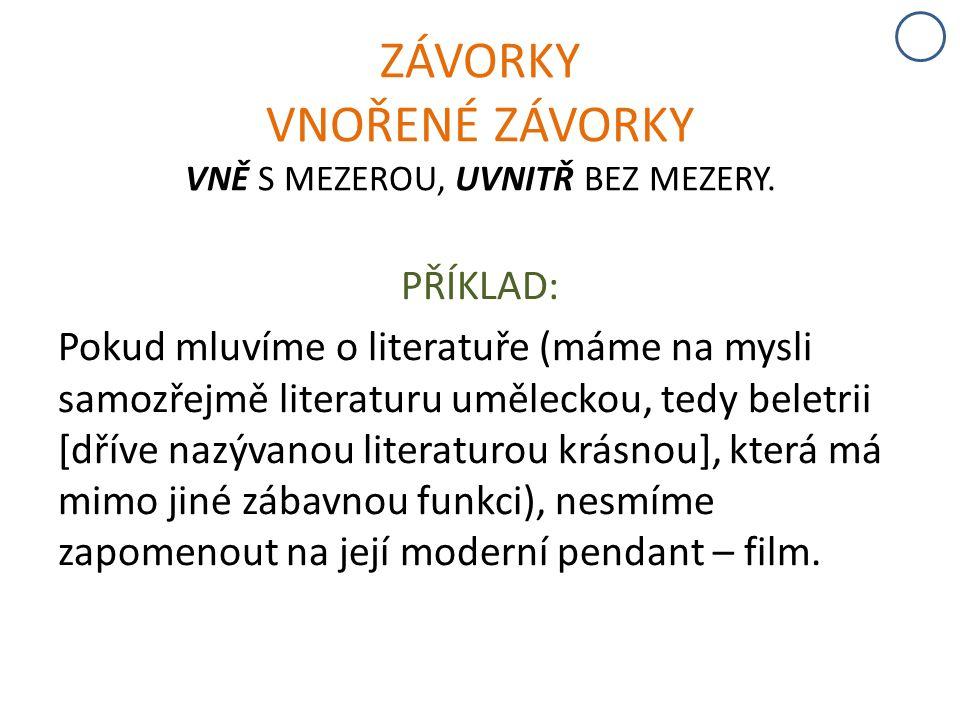 ZÁVORKY VNOŘENÉ ZÁVORKY VNĚ S MEZEROU, UVNITŘ BEZ MEZERY. PŘÍKLAD: Pokud mluvíme o literatuře (máme na mysli samozřejmě literaturu uměleckou, tedy bel