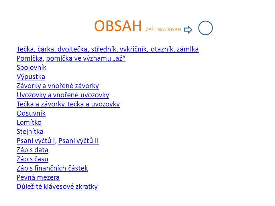 """OBSAH ZPĚT NA OBSAH Tečka, čárka, dvojtečka, středník, vykřičník, otazník, zámlka PomlčkaPomlčka, pomlčka ve významu """"až""""pomlčka ve významu """"až"""" Spojo"""