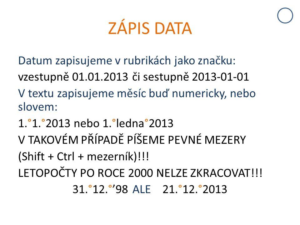 ZÁPIS DATA Datum zapisujeme v rubrikách jako značku: vzestupně 01.01.2013 či sestupně 2013-01-01 V textu zapisujeme měsíc buď numericky, nebo slovem: