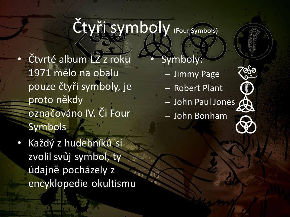 Čtyři symboly (Four Symbols) • Čtvrté album LZ z roku 1971 mělo na obalu pouze čtyři symboly, je proto někdy označováno IV. Či Four Symbols • Každý z