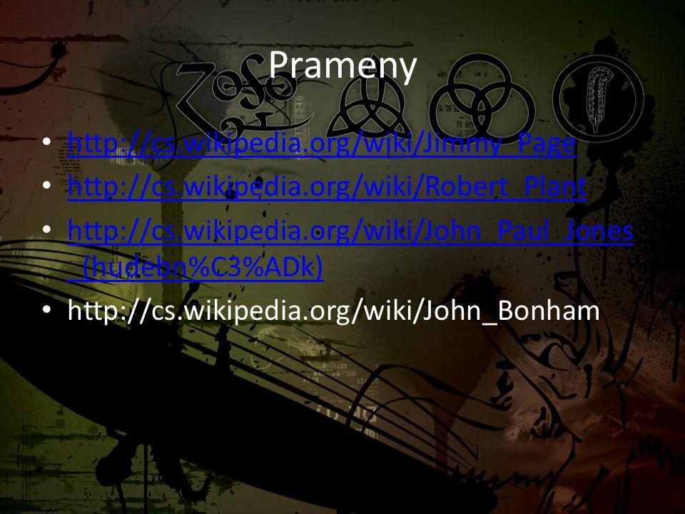 Prameny • http://cs.wikipedia.org/wiki/Jimmy_Page http://cs.wikipedia.org/wiki/Jimmy_Page • http://cs.wikipedia.org/wiki/Robert_Plant http://cs.wikipe