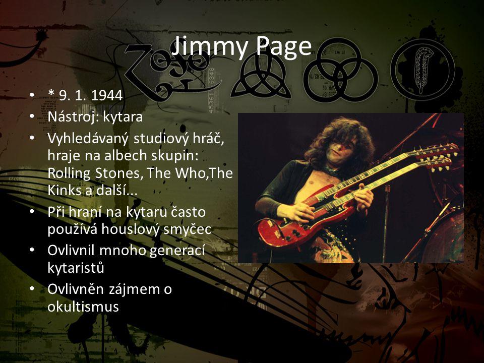 Jimmy Page • * 9. 1. 1944 • Nástroj: kytara • Vyhledávaný studiový hráč, hraje na albech skupin: Rolling Stones, The Who,The Kinks a další... • Při hr