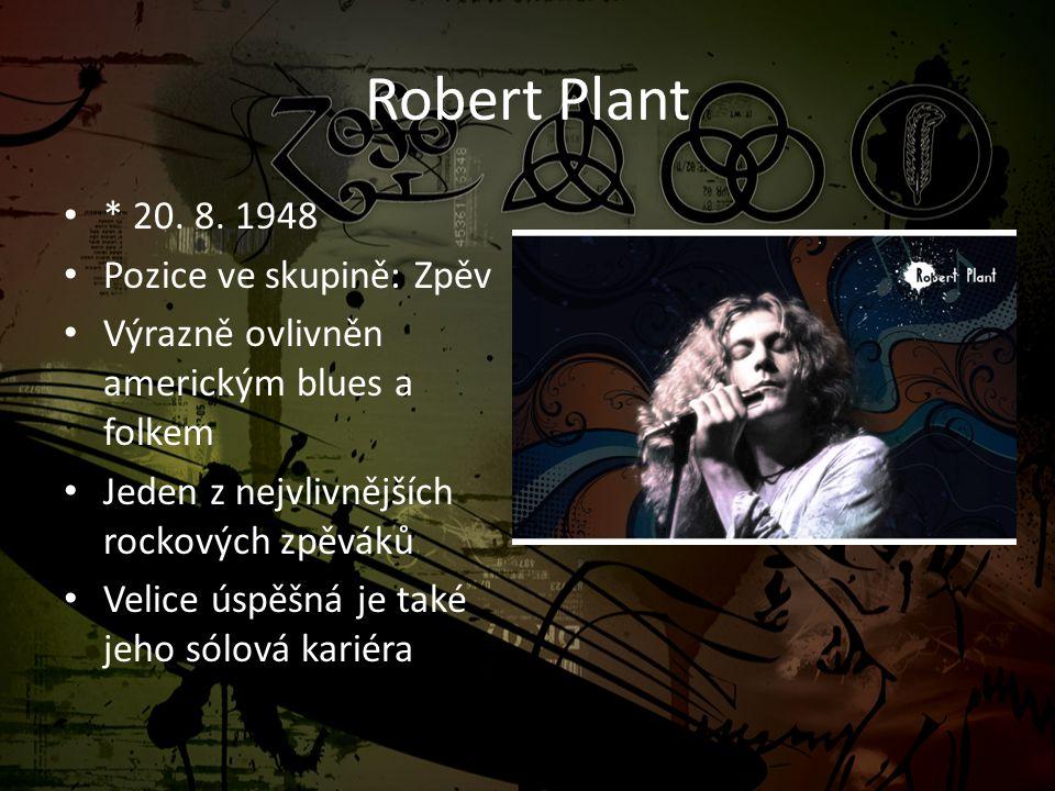 Robert Plant • * 20. 8. 1948 • Pozice ve skupině: Zpěv • Výrazně ovlivněn americkým blues a folkem • Jeden z nejvlivnějších rockových zpěváků • Velice