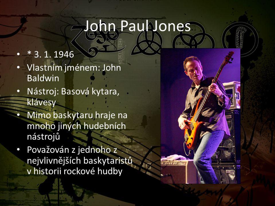 John Paul Jones • * 3. 1. 1946 • Vlastním jménem: John Baldwin • Nástroj: Basová kytara, klávesy • Mimo baskytaru hraje na mnoho jiných hudebních nást