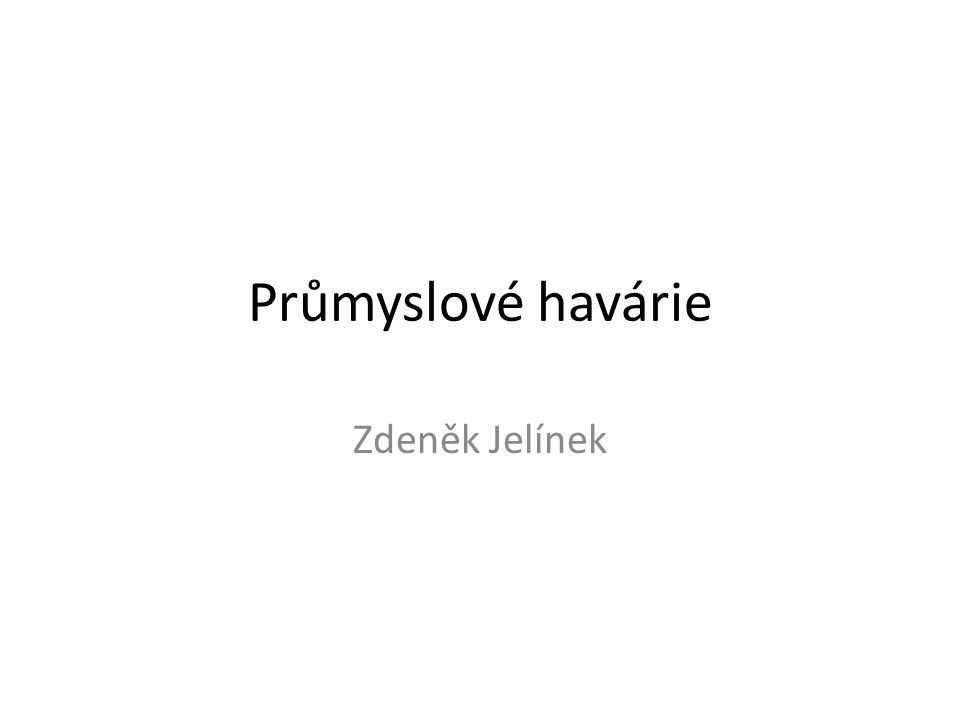 Průmyslové havárie Zdeněk Jelínek