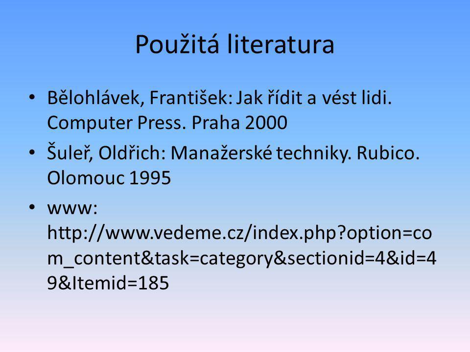 Použitá literatura • Bělohlávek, František: Jak řídit a vést lidi.
