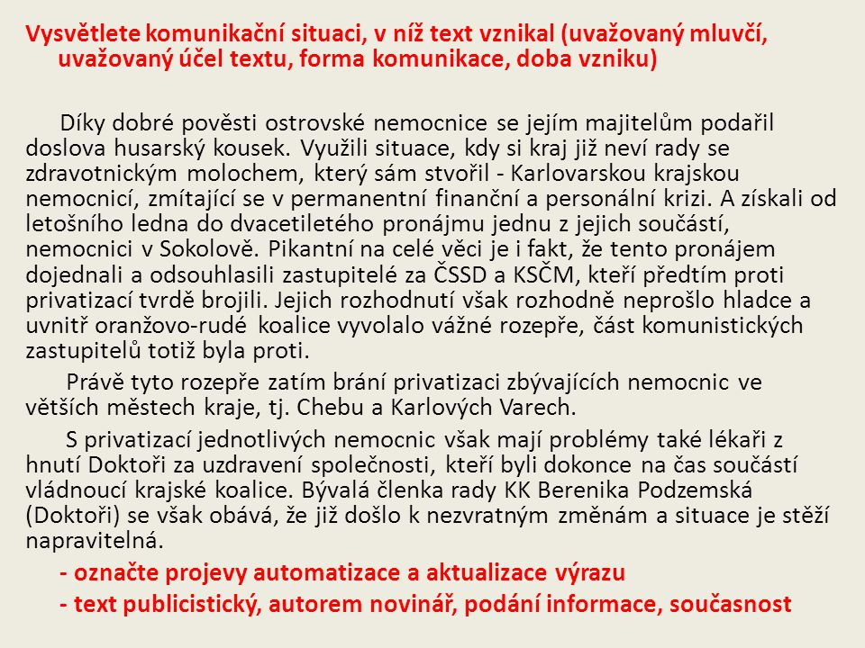 Zhodnoťte text z hlediska spisovnosti Bartošová ale popírá, že by jejich milenecký poměr byl důvodem rozpadu 27 let trvajícího manželství mezi Rychtářem a jeho ženou Darinou.