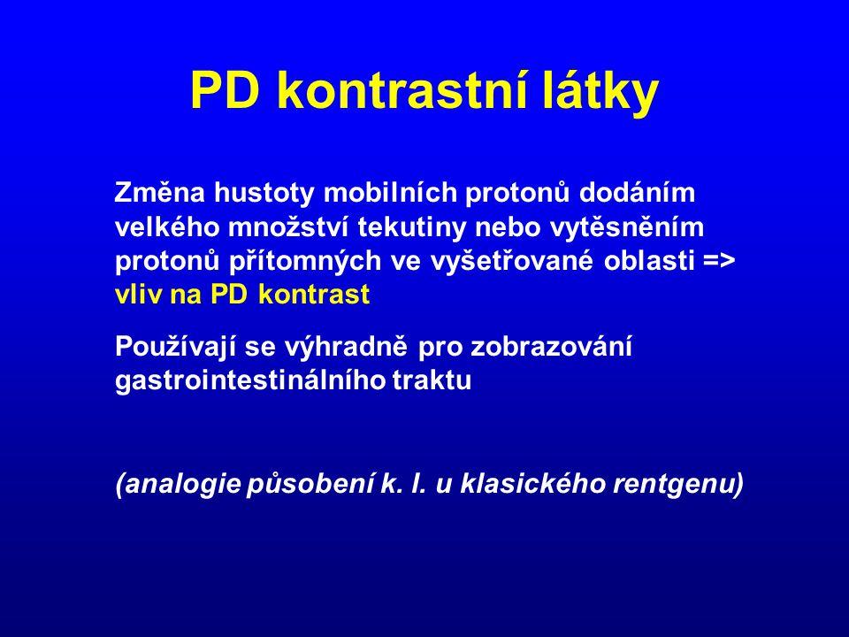 PD kontrastní látky Změna hustoty mobilních protonů dodáním velkého množství tekutiny nebo vytěsněním protonů přítomných ve vyšetřované oblasti => vli
